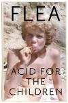 Acid For The Children - The Autobiography of Flea (Rhcp)